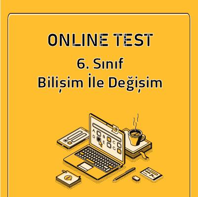6. Sınıf- Bilişim İle Değişim (Test 1)