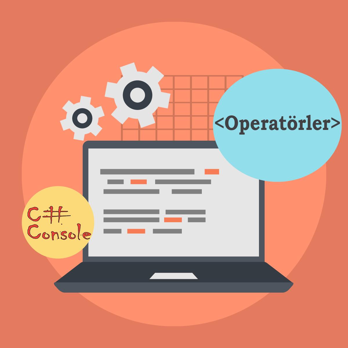 C# Console 5 – Karşılaştırma ve Mantıksal Operatörler