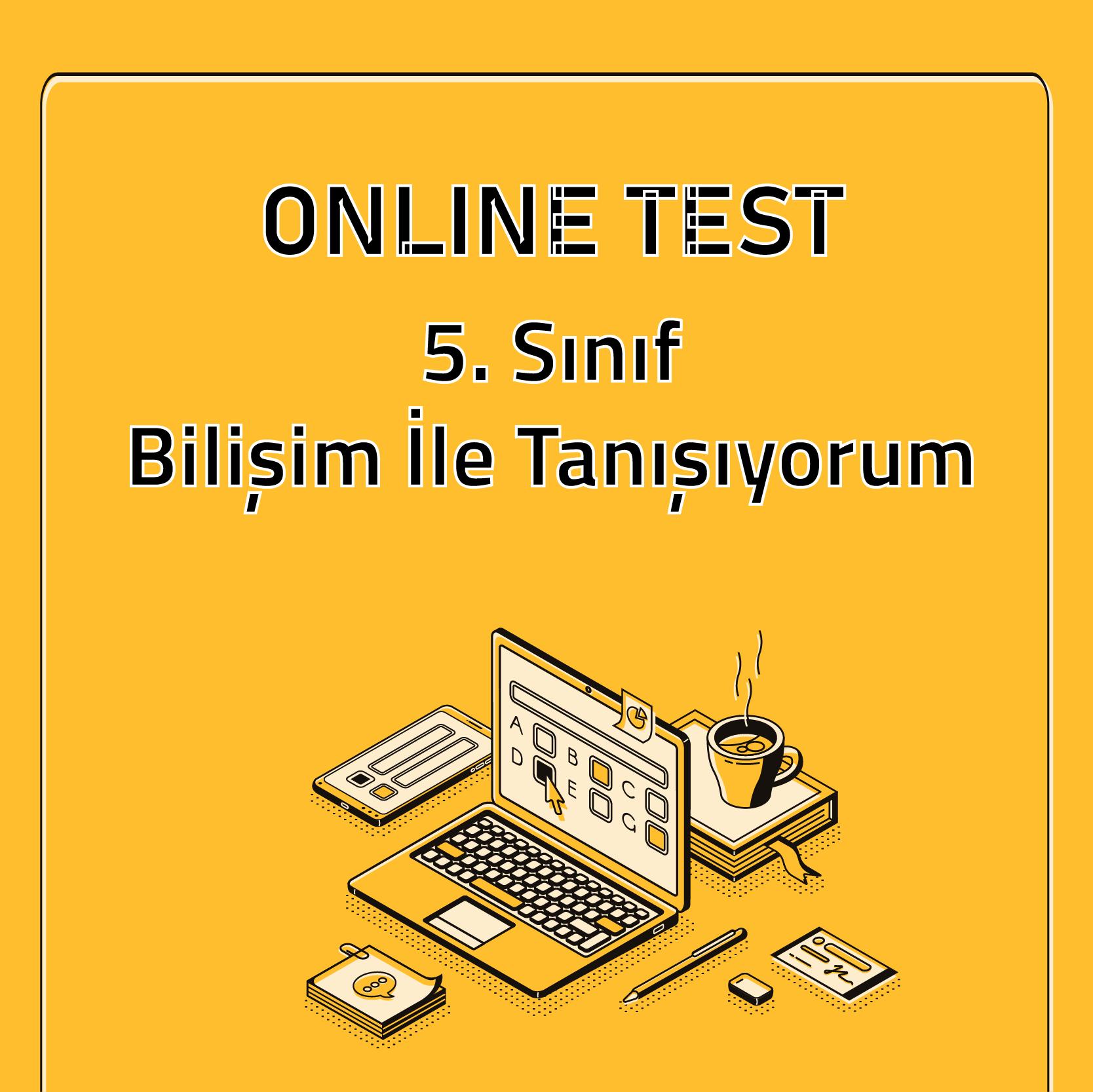 5. Sınıf- Bilişim İle Değişiyorum (Test 1)