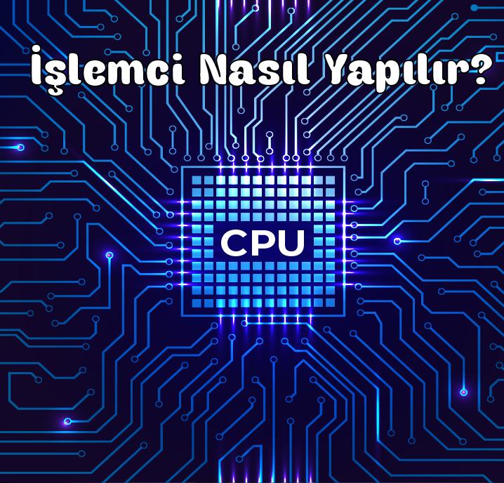 İşlemci (CPU) Nasıl Yapılır?
